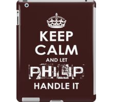 Keep Calm And Let Philip Handle It iPad Case/Skin