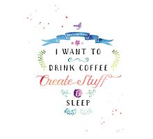 I want to drink coffee, create stuff & sleep by Jeri Stunkard