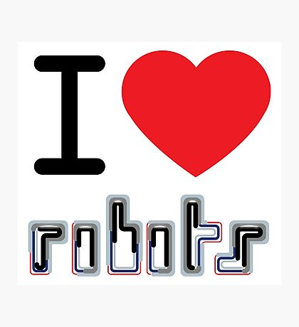 I love robots Photographic Print