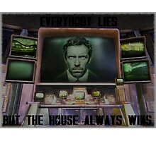 Everybody Lies, But The House Always Wins Photographic Print