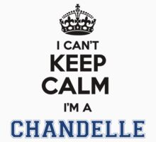 I cant keep calm Im a CHANDELLE by icant