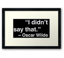 """I didn't say that."" - Oscar Wilde (White Text) Framed Print"