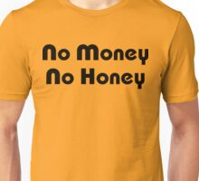 No Money No Honey Unisex T-Shirt