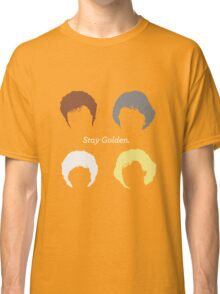"""The Girls // """"Stay Golden"""" Classic T-Shirt"""