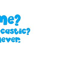 Me Sarcastic? Never! blue by jazzydevil