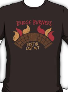 Bridge BURNERS DISTRESSED VERSION first in last out  T-Shirt