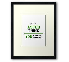 It's an ASTOR thing, you wouldn't understand !! Framed Print