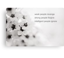 weak people revenge, strong people forgive, intelligent people ignore Canvas Print