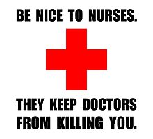Be Nice To Nurses by AmazingMart