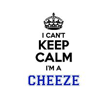 I cant keep calm Im a CHEEZE Photographic Print