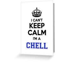 I cant keep calm Im a CHELL Greeting Card