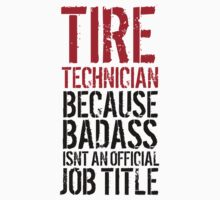 Funny 'Tire Technician because Badass Isn't an Official Job Title' Tshirt, Accessories and Gifts by Albany Retro