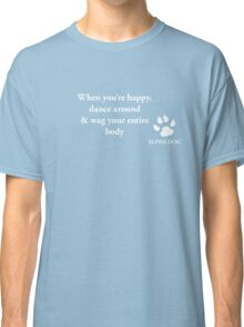 Alpha Dog #15 - When you're happy.... Classic T-Shirt