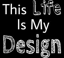 This Life is my Design by TheLomes