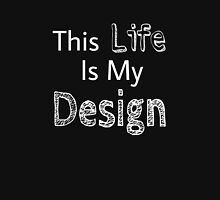 This Life is my Design Unisex T-Shirt