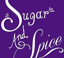 Sugar And Spice - White Font by Caitlyn Grasso