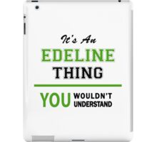 It's an EDELINE thing, you wouldn't understand !! iPad Case/Skin
