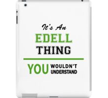 It's an EDELL thing, you wouldn't understand !! iPad Case/Skin