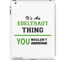 It's an EDELTRAUT thing, you wouldn't understand !! iPad Case/Skin