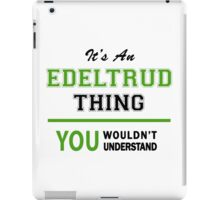 It's an EDELTRUD thing, you wouldn't understand !! iPad Case/Skin