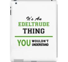 It's an EDELTRUDE thing, you wouldn't understand !! iPad Case/Skin