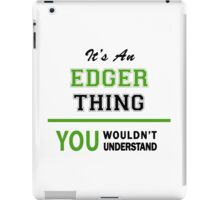 It's an EDGER thing, you wouldn't understand !! iPad Case/Skin