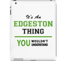 It's an EDGESTON thing, you wouldn't understand !! iPad Case/Skin