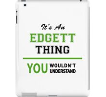 It's an EDGETT thing, you wouldn't understand !! iPad Case/Skin