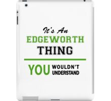 It's an EDGEWORTH thing, you wouldn't understand !! iPad Case/Skin