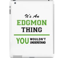 It's an EDGMON thing, you wouldn't understand !! iPad Case/Skin