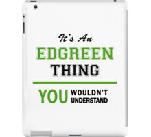 It's an EDGREEN thing, you wouldn't understand !! iPad Case/Skin