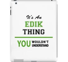 It's an EDIK thing, you wouldn't understand !! iPad Case/Skin