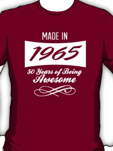Amazing 'Made in 1965 50 Years of Being Awesome' T-shirts, Hoodies, Accessories and Gifts T-Shirt