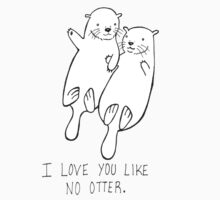 I Love You Like No Otter Kids Clothes