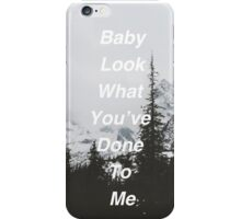 Baby Look What You've Done To Me  iPhone Case/Skin