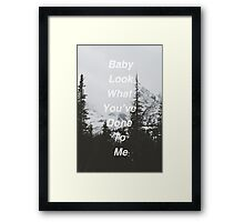Baby Look What You've Done To Me  Framed Print