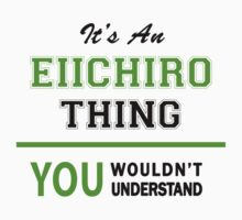 It's an EIICHIRO thing, you wouldn't understand !! by itsmine