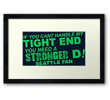 If You Can't Handle My Tight End You Need a Stronger D - Seattle Fan Tshirt & Hoodies Framed Print