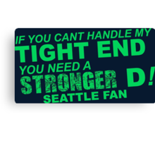 If You Can't Handle My Tight End You Need a Stronger D - Seattle Fan Tshirt & Hoodies Canvas Print