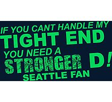 If You Can't Handle My Tight End You Need a Stronger D - Seattle Fan Tshirt & Hoodies Photographic Print