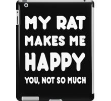 My Rat Makes Me Happy You, Not So Much - Tshirts & Hoodies! iPad Case/Skin
