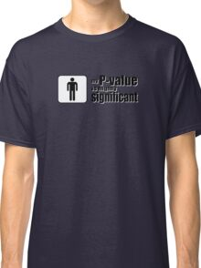 My P-Value is Highly Significant Classic T-Shirt