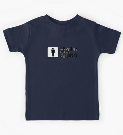 My P-Value is Highly Significant Kids Tee