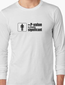 My P-Value is Highly Significant Long Sleeve T-Shirt