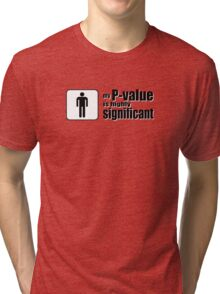 My P-Value is Highly Significant Tri-blend T-Shirt