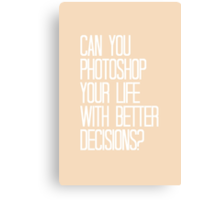 Can You Photoshop Your Life With Better Decisions, Jerry? Canvas Print