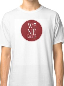 Wine Me Up Classic T-Shirt