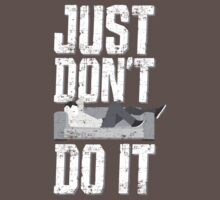 Just Don't Do It 2 by EVPOE