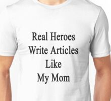Real Heroes Write Articles Like My Mom  Unisex T-Shirt