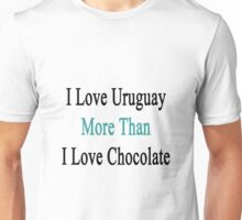 I Love Uruguay More Than I Love Chocolate  Unisex T-Shirt